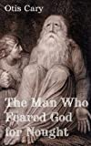 The Man Who Feared God for Nought, Otis Cary, 1612035205