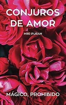 Conjuros de Amor. Magico, Prohibido: Poemas (Spanish Edition) by [Puran, Miki]