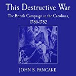 This Destructive War: The British Campaign in the Carolinas, 1780-1782 | John S. Pancake
