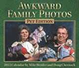 Awkward Family Photos Pet Edition 2013 Day-to-Day Calendar, Mike Bender and Chernack, Doug, 1449420478