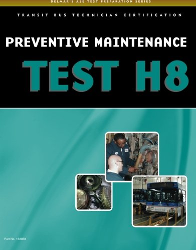 ASE Test Preparation - Transit Bus H8, Preventive Maintenance (Delmar Learning's Ase Test Prep Series)