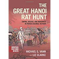The Great Hanoi Rat Hunt: Empire, Disease, and Modernity in French Colonial Vietnam