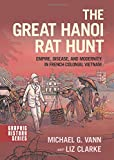 "Michael G. Vann, ""The Great Hanoi Rat Hunt: Empire, Disease, and Modernity in French Colonial Vietnam"" (Oxford UP, 2018)"