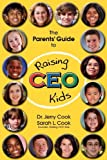 img - for The Parents' Guide To Raising CEO Kids book / textbook / text book
