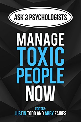 Manage Toxic People Now: How to Identify and Handle Toxic Relationships (Ask 3 Psychologists Book 1)