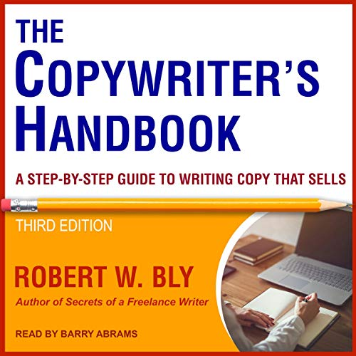 Pdf Reference The Copywriter's Handbook, Third Edition: A Step-By-Step Guide to Writing Copy That Sells