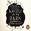 Whistle in the Dark Hörbuch von Emma Healey Gesprochen von: Julia Deakin, Laura Aikman