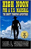 High Noon For A United States Marshal: The Shorty Thompson Western Adventures