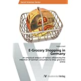 E-Grocery Shopping in Germany: An empirical analysis of factors influencing the intention of German consumers to shop groceries online
