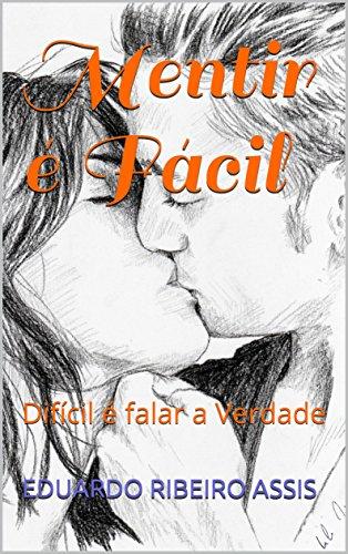 Mentir é Fácil: Difícil é falar a Verdade  (Portuguese Edition)