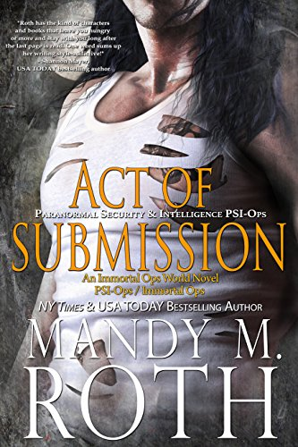 Act of Submission: Paranormal Security and Intelligence an Immortal Ops World Novel (PSI-Ops / Immortal Ops Book 3)