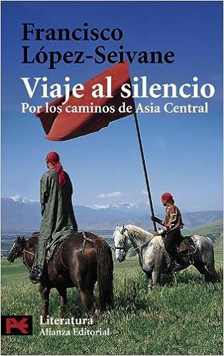 Viaje al silencio / Travel to Silence: Por Los Caminos De Asia Central (El Libro De Bolsillo)