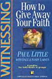 Witnessing: How to Give Away Your Faith (Christian Basics Bible Studies)