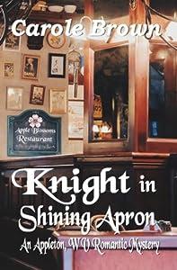 Knight in Shining Apron (An Appleton, WV Romantic Mystery) (Volume 2)