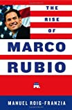 The Rise of Marco Rubio, Manuel Roig-Franzia, 1451675453