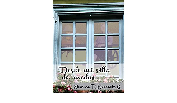 Amazon.com: Desde mi silla de Ruedas (Spanish Edition) eBook: Xiomara Raquel Serracín, Virginia Selles: Kindle Store