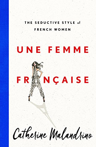 Une femme franaise the seductive style of french women kindle une femme franaise the seductive style of french women by malandrino catherine fandeluxe Gallery