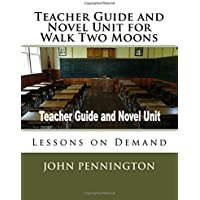 Teacher Guide and Novel Unit for Walk Two Moons: Lessons on Demand