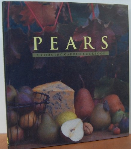 Pears: A Country Garden Cookbook (Recipes Pear)