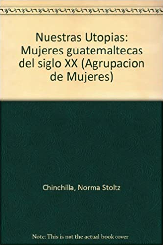 Amazon.com: Nuestras Utopias: Mujeres guatemaltecas del ...