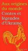 Aux origines du monde : Contes et légendes d'Ukraine par Kabakova