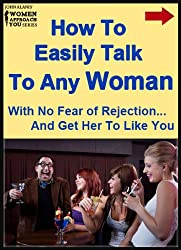 How To Easily Talk To Women, Without Fear of Rejection and Get Her To Like You