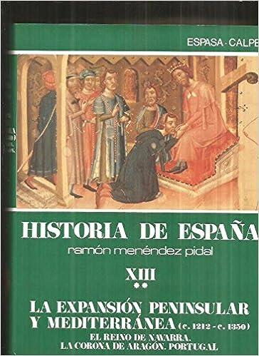Historia de España, tomo 13-vol 2 la expansion peninsular y mediterra: Amazon.es: Ramon Menendez Pidal: Libros