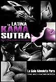 La Latina Kama Sutra: La Guia Absoluta Para Cites, Sexo y Placers Eroticos (Spanish Edition)