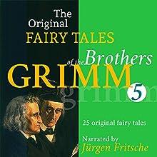 25 Original Fairytales (The Original Fairy Tales of the Brothers Grimm 5) Hörbuch von  Brothers Grimm Gesprochen von: Jürgen Fritsche