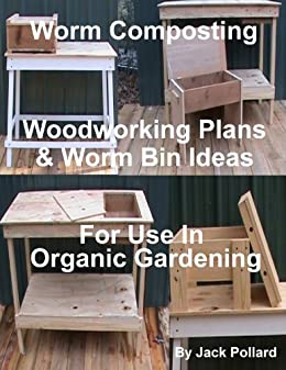Worm Composting - Woodworking Plans & Worm Bin Ideas for Use in Organic Gardening by [Pollard, Jack]
