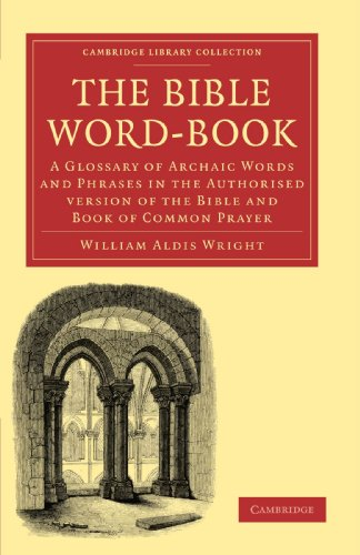 The Bible Word-Book: A Glossary of Archaic Words and Phrases in the Authorised Version of the Bible and Book of Common Prayer (Cambridge Library Collection - Biblical Studies)