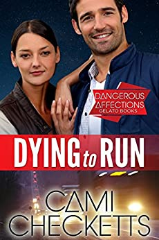 Dying to Run: Dangerous Affections by [Checketts, Cami]
