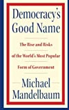 img - for Democracy's Good Name: The Rise and Risks of the World's Most Popular Form of Government by Michael Mandelbaum (2008-08-05) book / textbook / text book