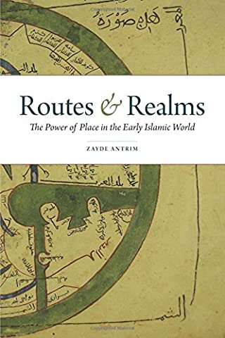 Routes and Realms: The Power of Place in the Early Islamic World by Zayde Antrim (1-Jan-2015) (Routes And Realms)