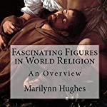 Fascinating Figures in World Religion: An Overview | Marilynn Hughes