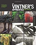 Image of The Vintner's Apprentice: An Insider's Guide to the Art and Craft of Wine Making, Taught by the Masters