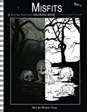 Misfits a Gothic Fantasy Coloring Book for Adults and Creepy Children: Vampires, gloom, doom, skeletons, ghosts and other spooky things. (Misfits A ... Book for Adults and ODD Children) (Volume 9)