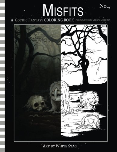 Misfits a Gothic Fantasy Coloring Book for Adults and Creepy Children: Vampires, gloom, doom, skeletons, ghosts and other spooky things. (Misfits A ... Book for Adults and ODD Children) (Volume -