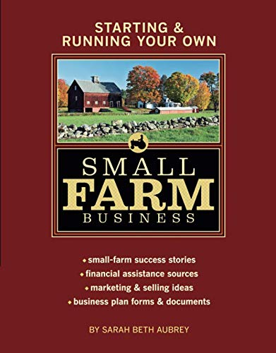 - Starting & Running Your Own Small Farm Business: Small-Farm Success Stories * Financial Assistance Sources * Marketing & Selling Ideas * Business Plan Forms & Documents