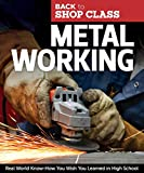 Metal Working: Real World Know-How You Wish You Learned in High School (Fox Chapel Publishing) Step-by-Step Directions and Illustrations for DIY Home Projects, Tasks, and Repairs (Back to Shop Class)