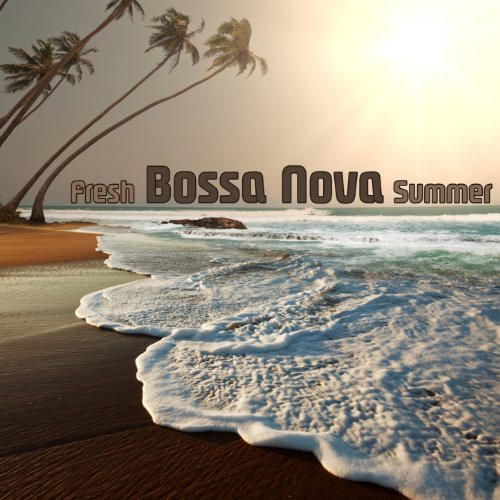 Bossa Songs Nova - Fresh Bossa Nova Summer (Brazilian Music On The Beach)