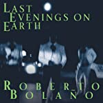 Last Evenings on Earth | Roberto Bolano