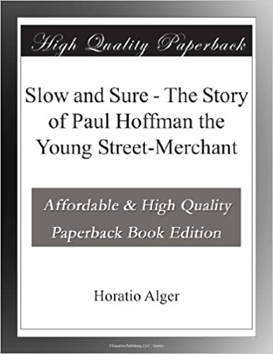 Slow and Sure - The Story of Paul Hoffman the Young Street-Merchant