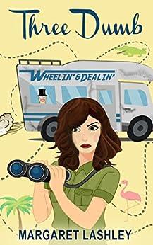 Three Dumb: Wheelin' & Dealin' (A Funny Rom Com Adventure!) (Val & Pals Book 3) by [Lashley, Margaret]