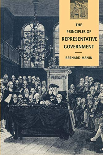 The Principles of Representative Government (Themes in the Social Sciences) (Bernard Manin The Principles Of Representative Government)