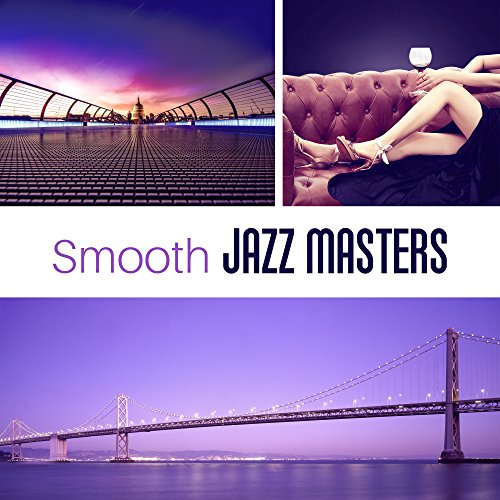 Smooth Jazz Masters – Relaxing Jazz, Jazz Lounge, Best Instrumental Music, Chilled Songs