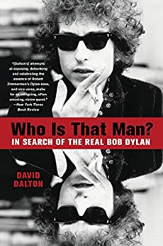 Who Is That Man?: In Search of the Real Bob Dylan by [Dalton, David]