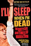 I'll Sleep When I'm Dead: The Dirty Life and Times of Warren Zevon by Crystal Zevon front cover