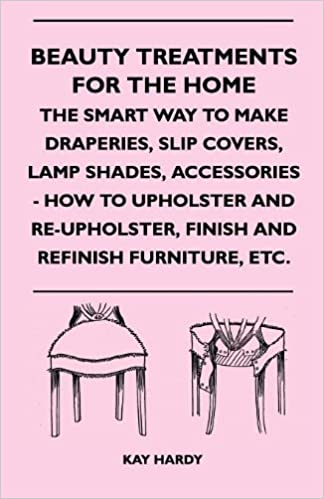 ... The Home   The Smart Way To Make Draperies, Slip Covers, Lamp Shades,  Accessories   How To Upholster And Re Upholster, Finish And Refinish  Furniture, ...