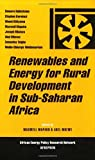 Renewables and Energy for Rural Development in Sub-Saharan Africa (African Energy Policy Research)